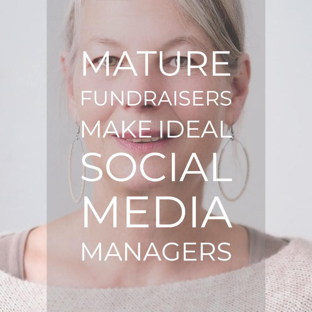 Mature fundraisers are excellent social media managers.