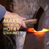Make the Iron Hot by Striking