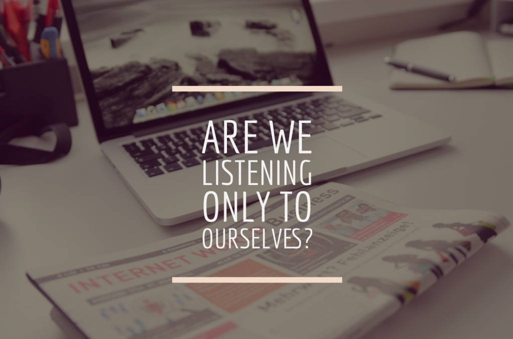 Are We Listening Only to Ourselves